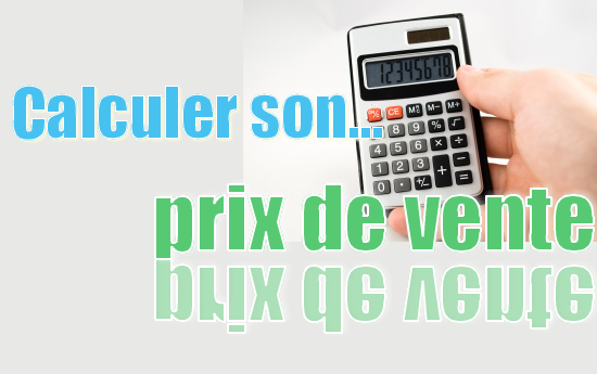 Comment calcule-t-on son prix de vente ?